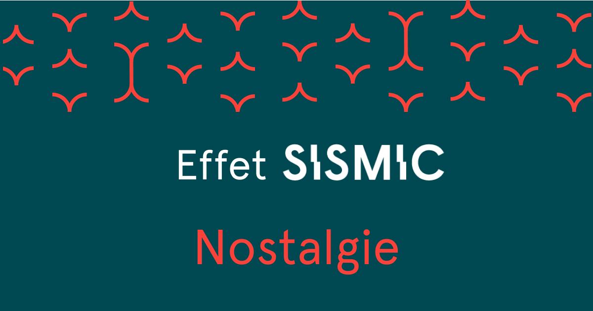 L'effet Sismic – Nostalgie